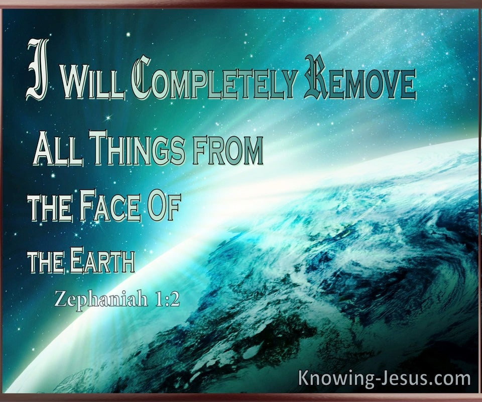 Zephaniah 1:2 God Will Remove All Things From The Earth (aqua)