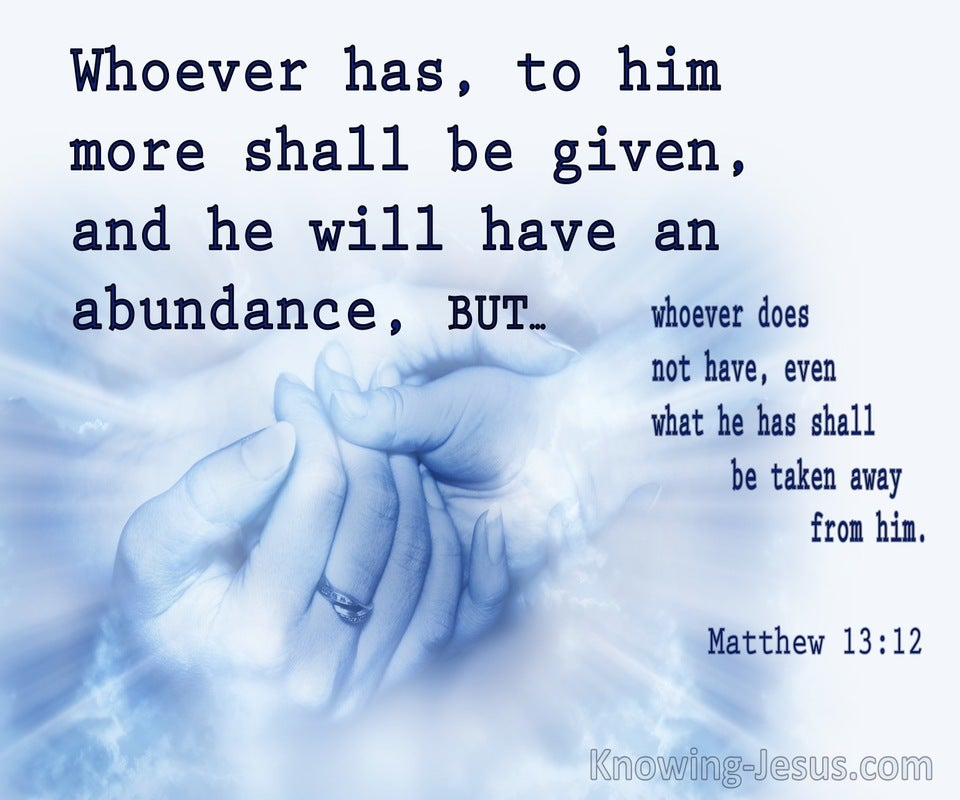 Matthew 13:12  To Him Who Has More Shall Be Given (blue)