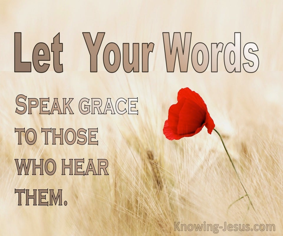 Ephesians 4:29 Let Your Words Speak Grace To Those Who Hear Them (brown)