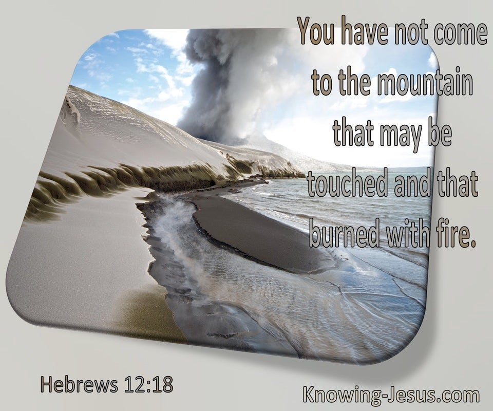 Hebrews 12:18  Your Have Not Come To The Mountain That May Be Burned With Fire (windows)01:29