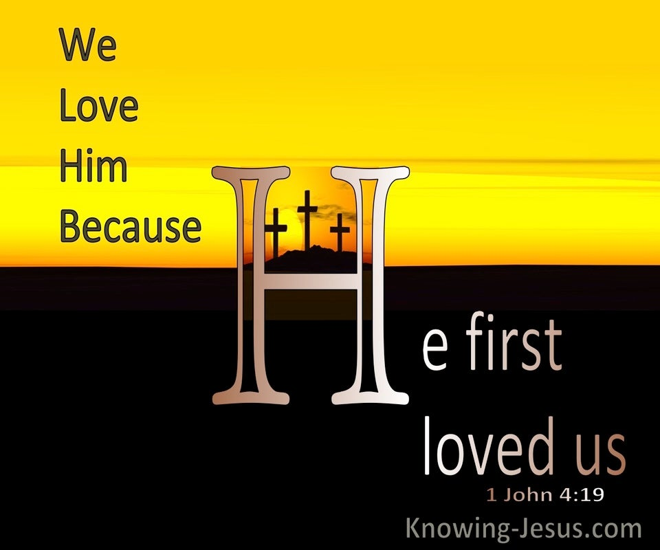 1 John 4:19 We Love Him Because He First Loved Us (yellow)