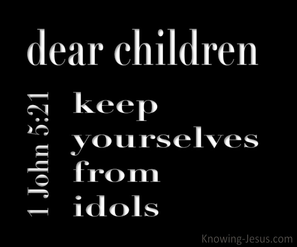 1 John 5:21 Keep Yourselves From Idols (black)