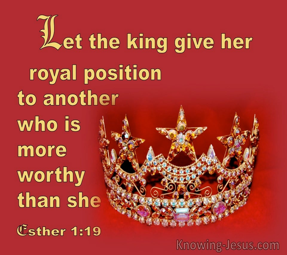 Esther 1:19 Let The King Give Her Royal Position To Another More Worthy Than She (red)