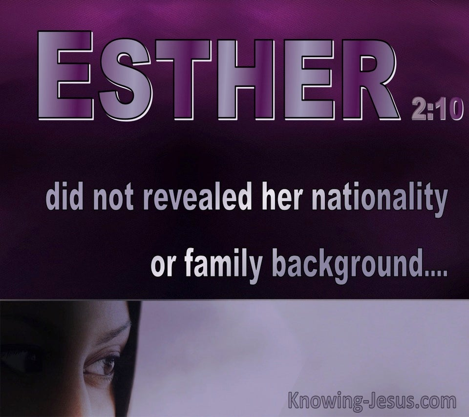 Esther 2:10 She did not revealed her nationality (purple)