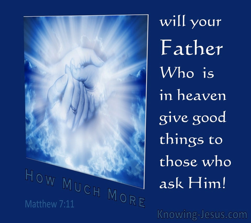 Matthew 7:11 How Much More Will Your Father Give Good Things To Those Who Ask Him (navy)
