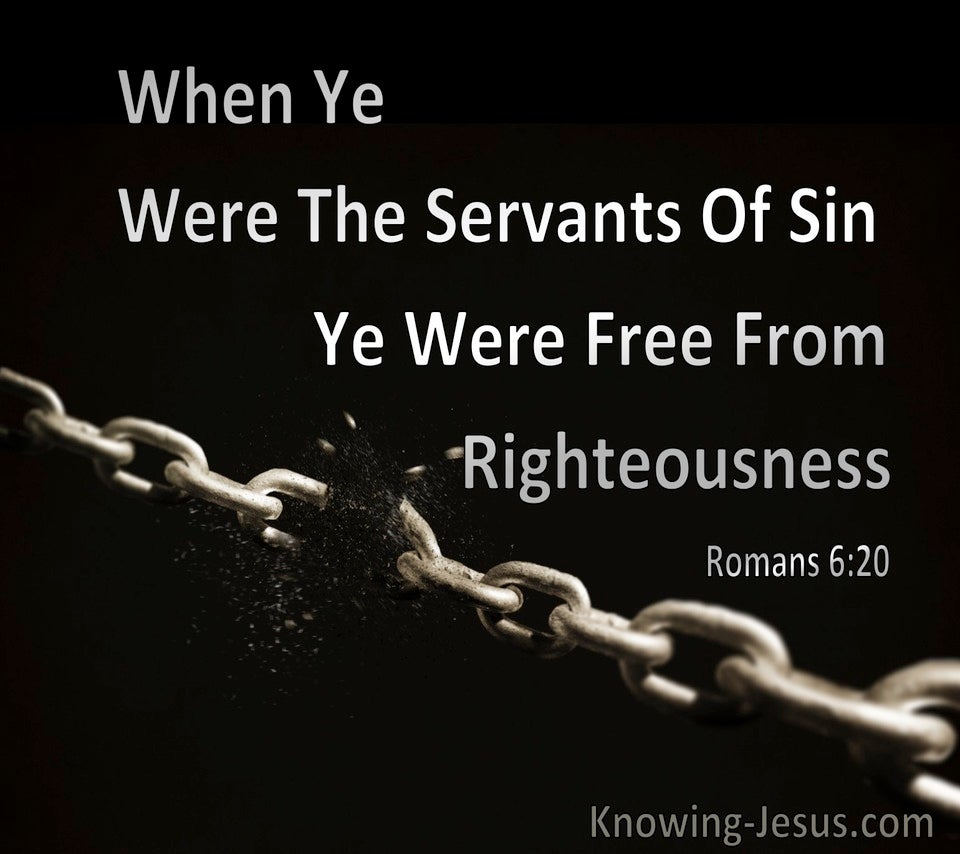 Romans 6:20 When Ye Were The Servants Of Sin, Ye Were Free From Righteousness (black)