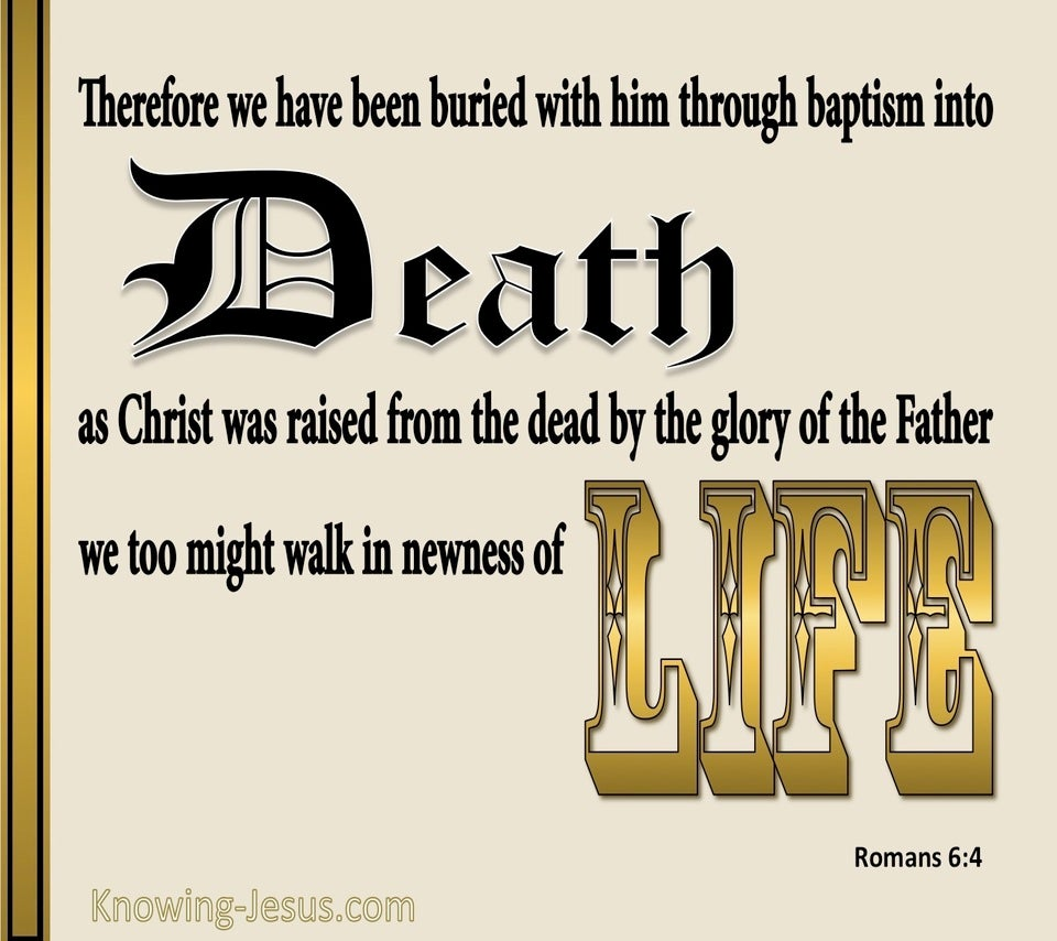 Romans 6:4 Buried Into His Death Raised To Newness Of Life (gold)
