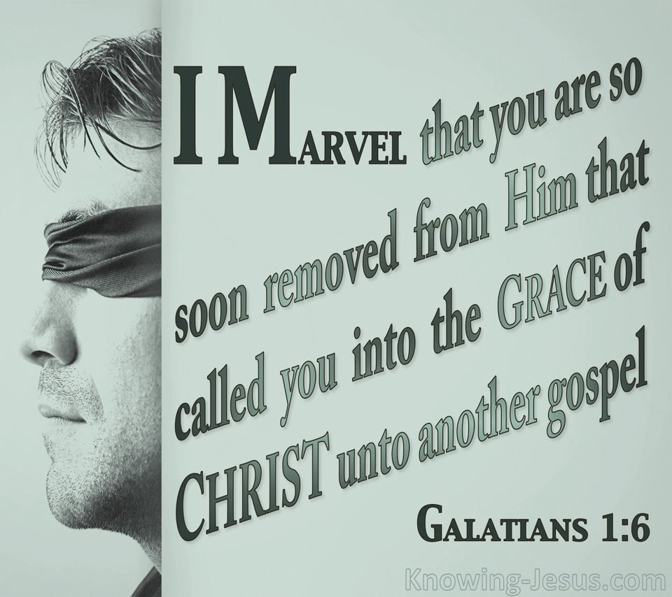 Galatians 1:6 You Are Leaving The Gospel Of Grace (sage)